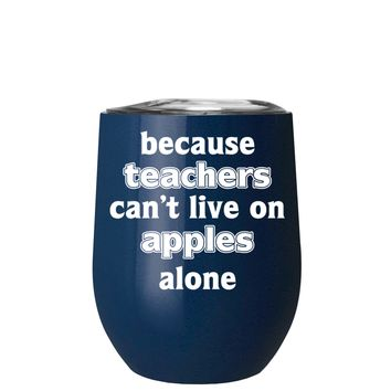 Because Teacher Cant Live on Apples Alone on Navy Blue 12 oz Stemless Wine Tumbler