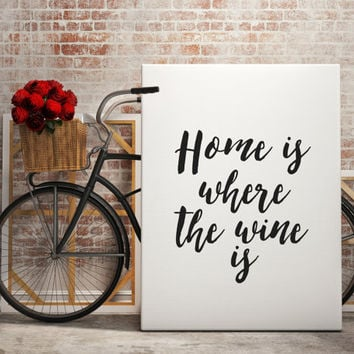"PRINTABLE ART ""Home Is Where The Wine Is"" Instant Download inspirational quote home decor wall art typography print dining room housewarming"
