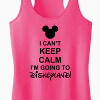 I Can't Keep Calm I'm Going To DISNEYLAND Racerback Tank Top
