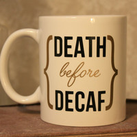 Death Before Decaf ceramic coffee mug, funny coffee mug, gift for a friend, coffee lovers, coffee saying