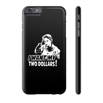 I WANT MY TWO DOLLARS Phone Case