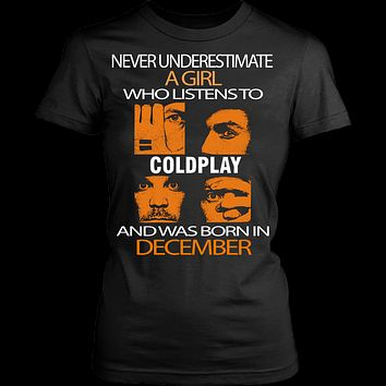 Never underestimate a Girl who listens to Coldplay and was born in December T-shirt