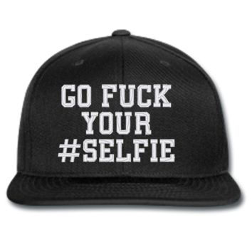 GO FUCK YOUR #SELFIE snapback hat