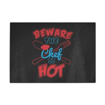 Funny Tempered Glass Cutting Board Beware The Chef Is Hot