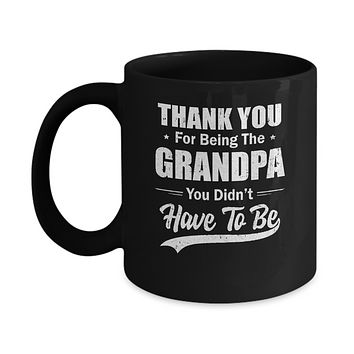 Thank You For Being The Grandpa You Didnt Have To Be Fathers Day Mug