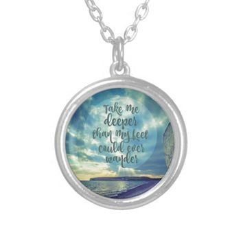 Take me Deeper than my Feet Could Ever Wander Round Pendant Necklace