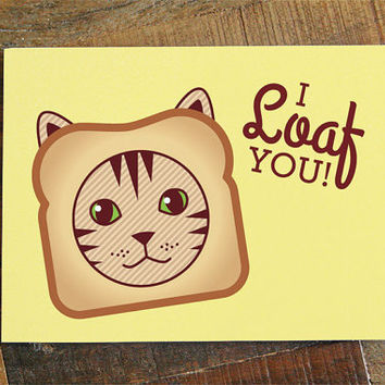 "Bread Cat Card ""I Loaf You!"" - cat meme, internet cats, funny love card, toast pun, nerdy geeky cards, anniversary, boyfriend girlfriend"
