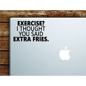 Exercise Extra Fries Laptop Wall Decal Sticker Vinyl Art Quote Macbook Apple Decor Car Window Truck Teen Inspirational Girls Funny Food Gym