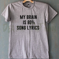 My Brain Is 80% Song Lyrics Shirt T Shirt T-Shirt TShirt Tee Shirt Unisex - Size S M L XL XXL