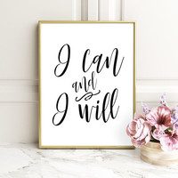 PRINTABLE ART I Can And I Will Print,Printable Art,Motivational Art,Girl Boss Print, Typography Art Print, Inspirational Quote, Modern Decor