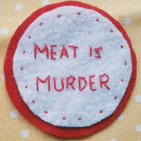Meat is Murder Felt Patch - Hand Embroidery Patch