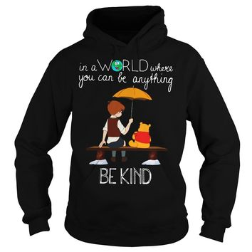 Winnie the Pooh - In a world where you can be anything be kind shirt Hoodie