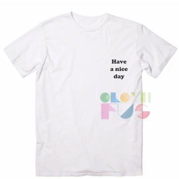 Have A Nice Day Custom T Shirt Design Ideas – Adult Unisex Size S-3XL