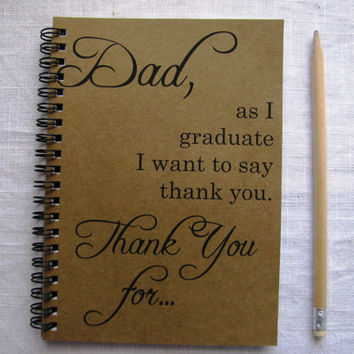 Dad, as I graduate I want to say thank you... - 5 x 7 journal