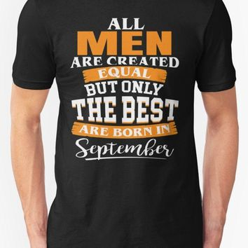 All Men Are Created Equal The Best Are Born In September - Men's Basic Tee