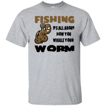 Fishing, It's How You Wiggle Your Worm T-Shirt