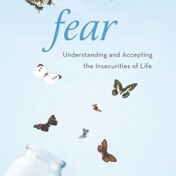 Fear: Understanding and Accepting the Insecurities of Life Paperback – October 16, 2012