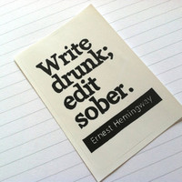 STICKER - Write Drunk Edit Sober Quote Print - Ernest Hemingway