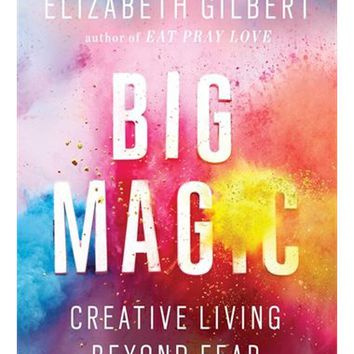 Big Magic: Creative Living Beyond Fear, Book by Elizabeth Gilbert (Paperback) | chapters.indigo.ca
