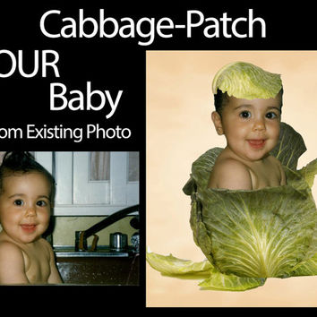 Cabbage patch kid! Stuff your cabbage with YOUR favorite baby! From your EXISTING PHOTO! Everyone's favorite! 19.95  will make smiles!