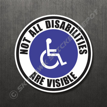 Not All Disabilities Are Visible Bumper Sticker Vinyl Decal Disabled Handicapped Sticker Macbook Decal Laptop Decal Autism Sticker Car Truck