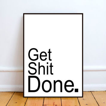Art digital print Poster 'Get Shit Done'Inspirational poster,Motivational giclee,Wall decor,Home decor,Word art,Typography art,Printable art