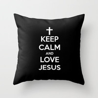 Keep Calm & Love Jesus. Throw Pillow by Abigail Ann | Society6