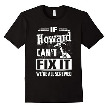 If Howard Can't Fix It We're All Screwed Shirt