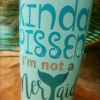 Kinda Pissed I'm Not a Mermaid - 20 ounce Insulated Cup-Tumbler with Vinyl Designs