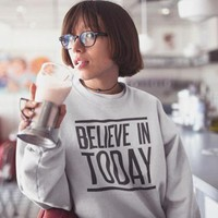 Believe in Today Sweater