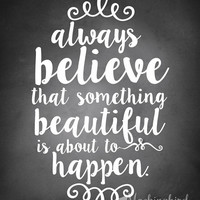 always believe that something beautiful will happen - typography print decor - typographical art - black and white - inspirational art