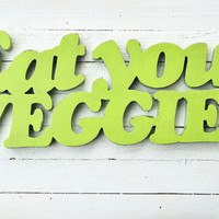 Eat your veggies wooden sign