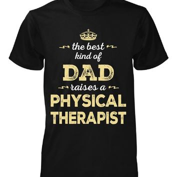 The Best Kind Of Dad Raises A Physical Therapist - Unisex Tshirt