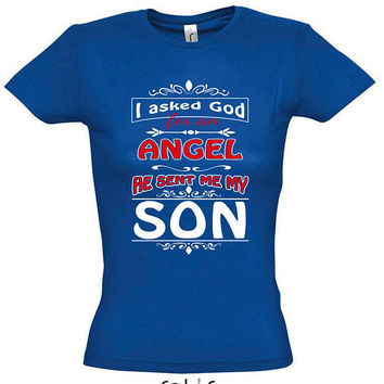 I asked god for an angel he sent me my son, T-shirt, gift ideas, gift for mom, women t-shirt,mothers day gift,mom t shirt,gift for women