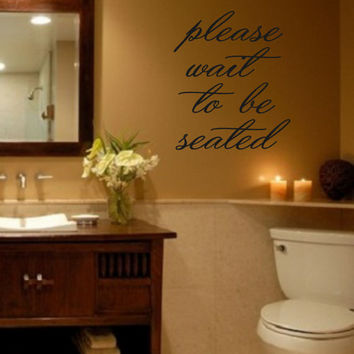 Vinyl Wall Decal-Please wait to be seated- Wall Decal Lettering Decor Quotes for the wall Bathroom Funny wall quotes
