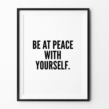 Be at peace with yourself, poster, inspirational, wall decor, mottos, home poster, print art, gift idea, typography art, motivational print