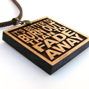 NEIL YOUNG - It's Better To Burn Out Than To Fade Away - Song Lyric Jewelry Pendant and Necklace - Custom Lyrics Available