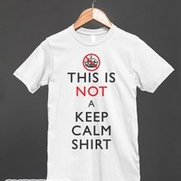 This Is Not A Keep Calm Shirt-Unisex White T-Shirt