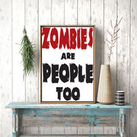 Instant download, Zombies are people too, Funny Printable Download, Zombie Humour Wall Art, Dead Walk, Zombie Apocalypse, Walking Dead