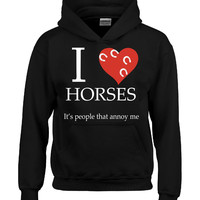 I love horses  it s people that annoy me Horse T Shirt - Hoodie