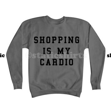 Shopping Is My Cardio Sweatshirt | Shopping is my Cardio Sweater
