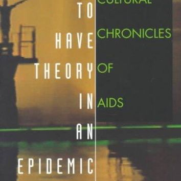 How to Have Theory in an Epidemic: Cultural Chronicles of AIDS: How to Have Theory in an Epidemic