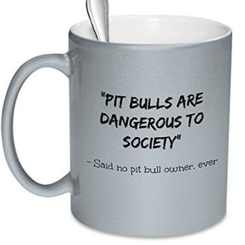 Pit Bull Owner Gifts - Pit Bulls Are Dangerous To Society - Said No Pit Bull Owner Ever - Pit Bulls Dangerous - Pit Bull Owners Mug