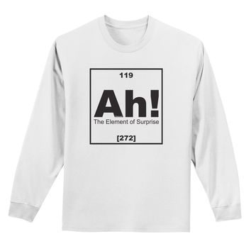 Ah the Element of Surprise Funny Science Adult Long Sleeve Shirt by TooLoud