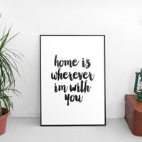 "PRINTABLE art""home is wherever im with you""inspirational poster,motivational quotes,best words,instant,black white,home decor,wall decor"