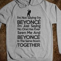 I'm Not Saying I'm Beyonce Sweatshirt - Martin Twin Tees and Tanks
