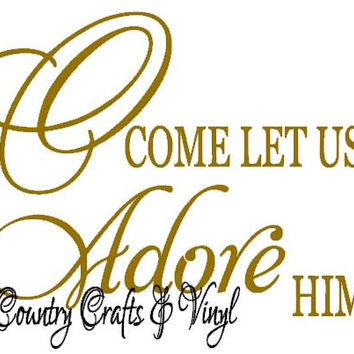 Christmas O Come let us Adore Him  Christmas Vinyl Wall Art