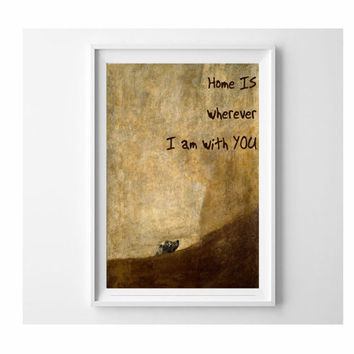 Home is wherever I am with you wall art decor and The Dog by Goya 13x19 poster ideal valentine and love gift