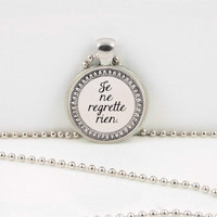 "ON SALE French ""Je ne regrette rien"" or I regret nothing  Text Poem Pendant Necklace Inspiration Jewelry or Key Ring"
