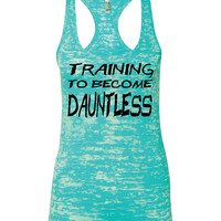 Training To Become Dauntless Ladies Burnout Racerback FITTED Tank Top Workout Gym Running Fitness Yoga Exercise Hike Hiking Running Sweating